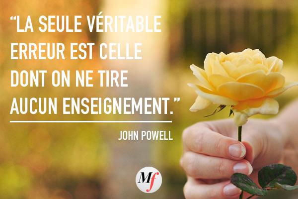 La seule véritable erreur est celle dont on ne retire aucun enseignement - John Powell